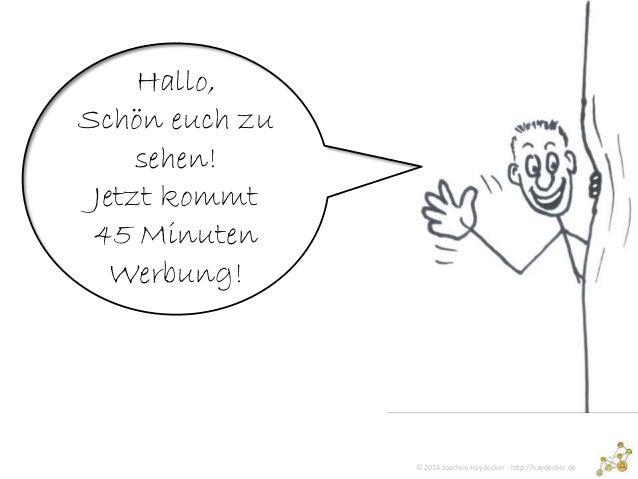 © 2014 Joachim Haydecker - http://haydecker.de Hallo, Schön euch zu sehen! Jetzt kommt 45 Minuten Werbung!