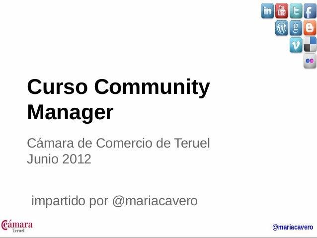 Curso Community  Manager  Cámara de Comercio de Teruel  Junio 2012  impartido por @mariacavero