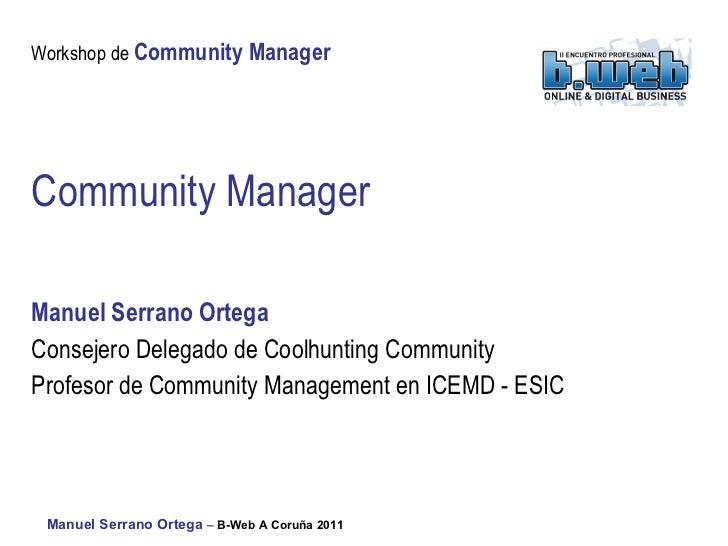 Community Manager Manuel Serrano Ortega Consejero Delegado de Coolhunting Community Profesor de Community Management en IC...