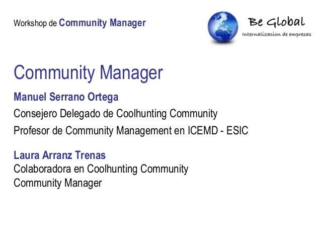 Workshop de Community Manager Community Manager Manuel Serrano Ortega Consejero Delegado de Coolhunting Community Profesor...