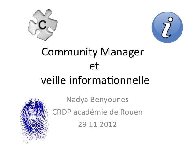 Community Manager           etveille informatonnelle     Nadya Benyounes  CRDP académie de Rouen        29 11 2012