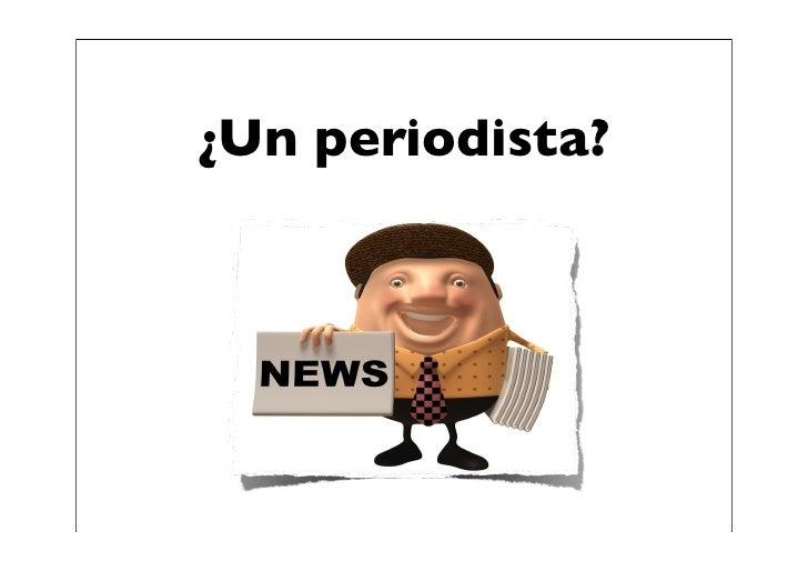 ¿Un periodista?