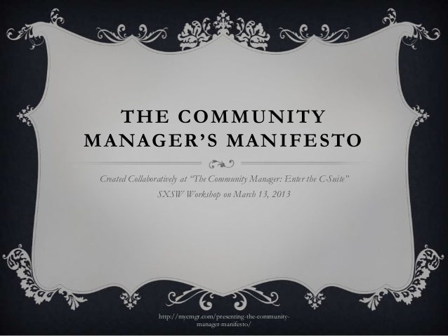 """THE COMMUNITYMANAGER'S MANIFESTO Created Collaboratively at """"The Community Manager: Enter the C-Suite""""                 SXS..."""