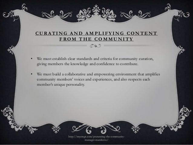 CURATING AND AMPLIFYING CONTENT          FROM THE COMMUNITY•   We must establish clear standards and criteria for communit...