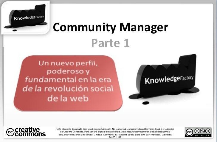 Community Manager Parte 1 Esta obra está licenciada bajo una Licencia Atribución-No Comercial-Compartir Obras Derivadas Ig...