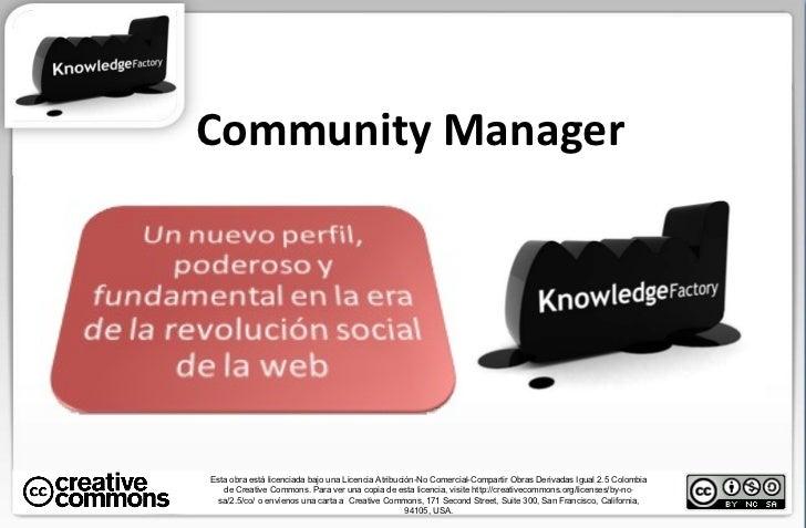 Community Manager Esta obra está licenciada bajo una Licencia Atribución-No Comercial-Compartir Obras Derivadas Igual 2.5 ...