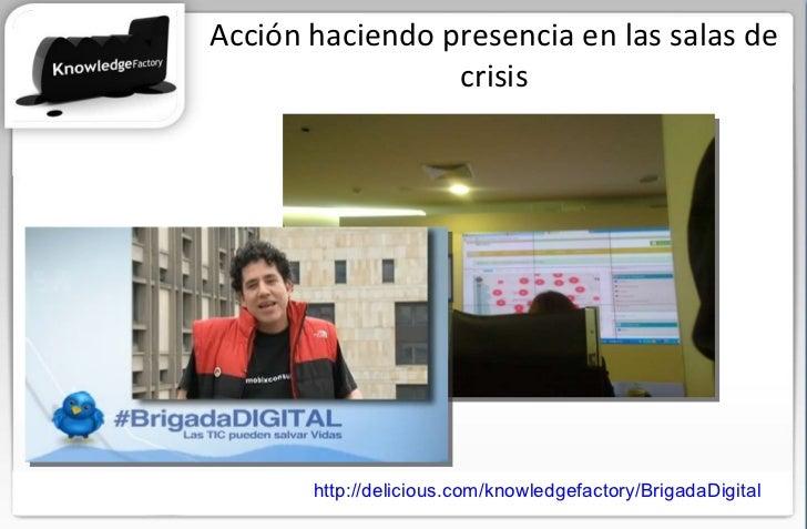 Acción haciendo presencia en las salas de crisis http://delicious.com/knowledgefactory/BrigadaDigital