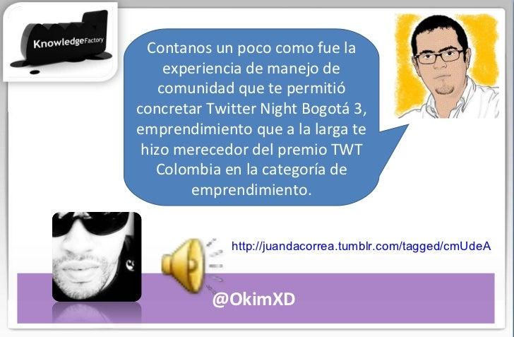 @OkimXD  Contanos un poco como fue la experiencia de manejo de comunidad que te permitió concretar Twitter Night Bogotá 3,...