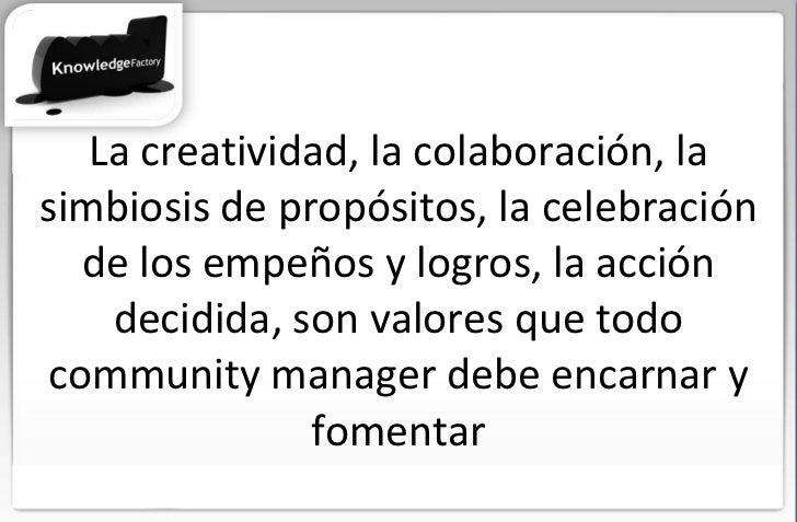 La creatividad, la colaboración, la simbiosis de propósitos, la celebración de los empeños y logros, la acción decidida, s...