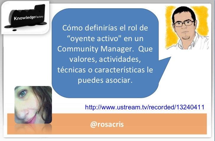 """@rosacris Cómo definirías el rol de """"oyente activo"""" en un Community Manager. Que valores, actividades, técnicas o ca..."""