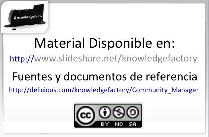 Material Disponible en: http:// www.slideshare.net/knowledgefactory   Fuentes y documentos de referencia http://delicious....