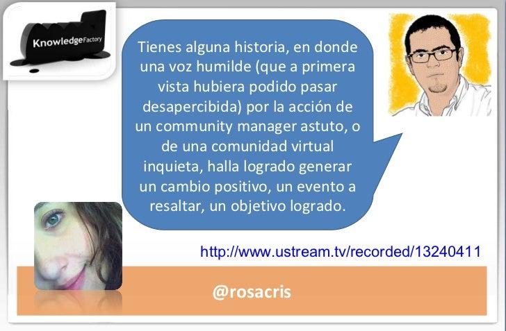 @rosacris Tienes alguna historia, en donde una voz humilde (que a primera vista hubiera podido pasar desapercibida) por la...