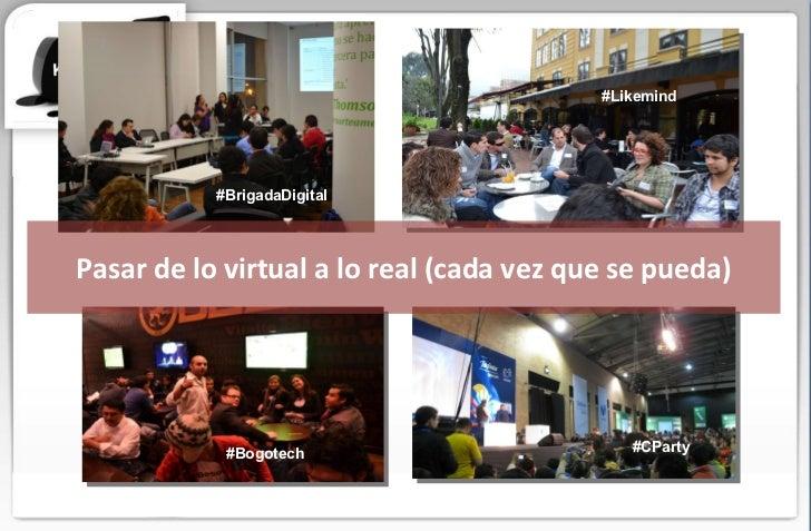 Pasar de lo virtual a lo real (cada vez que se pueda) #BrigadaDigital #CParty #Bogotech #Likemind