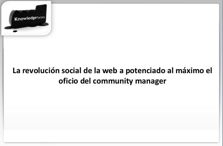 La revolución social de la web a potenciado al máximo el oficio del community manager