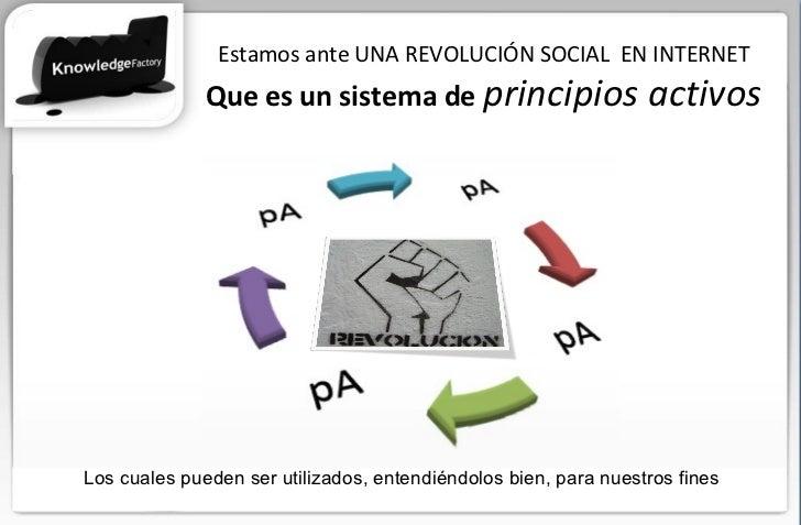 Estamos ante UNA REVOLUCIÓN SOCIAL  EN INTERNET Que es un sistema de  principios activos Los cuales pueden ser utilizados,...