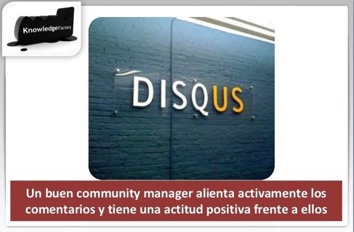 Un buen community manager alienta activamente los comentarios y tiene una actitud positiva frente a ellos