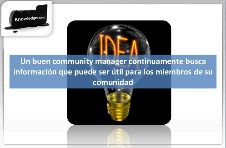 Un buen community manager continuamente busca información que puede ser útil para los miembros de su comunidad