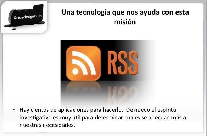 Una tecnología que nos ayuda con esta misión <ul><li>Hay cientos de aplicaciones para hacerlo.  De nuevo el espíritu inves...