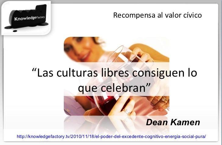 """Recompensa al valor cívico """" Las culturas libres consiguen lo que celebran"""" http://knowledgefactory.tv/2010/11/18/el-poder..."""