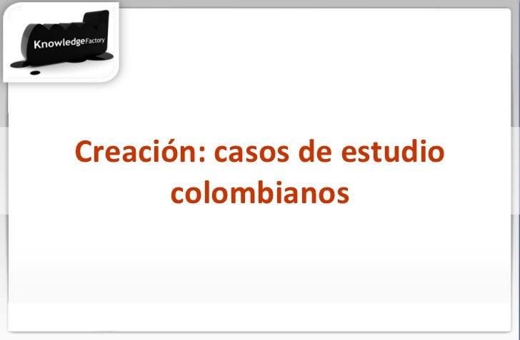 Creación: casos de estudio colombianos