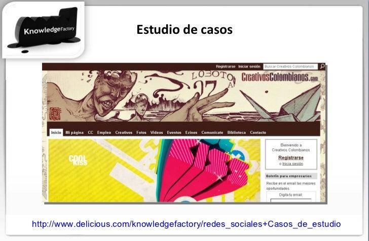 Estudio de casos http://www.delicious.com/knowledgefactory/redes_sociales+Casos_de_estudio