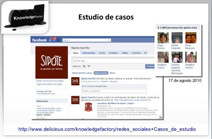 Estudio de casos http://www.delicious.com/knowledgefactory/redes_sociales+Casos_de_estudio 17 de agosto 2010