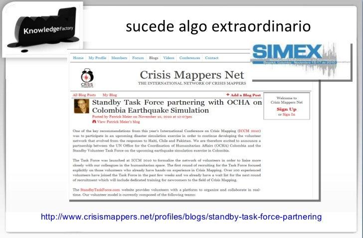 sucede algo extraordinario http://www.crisismappers.net/profiles/blogs/standby-task-force-partnering