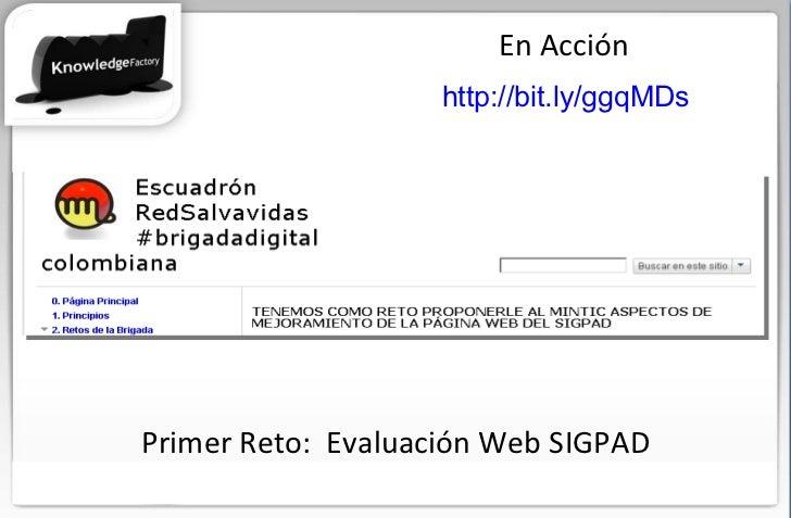 En Acción http://bit.ly/ggqMDs   Primer Reto:  Evaluación Web SIGPAD