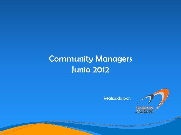 Community Managers    Junio 2012                            www.tendenciasdigitales.com ® 2012           Realizado por: