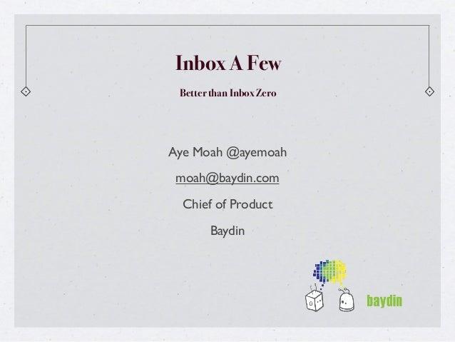 Inbox A Few Better than Inbox ZeroAye Moah @ayemoah moah@baydin.com  Chief of Product       Baydin