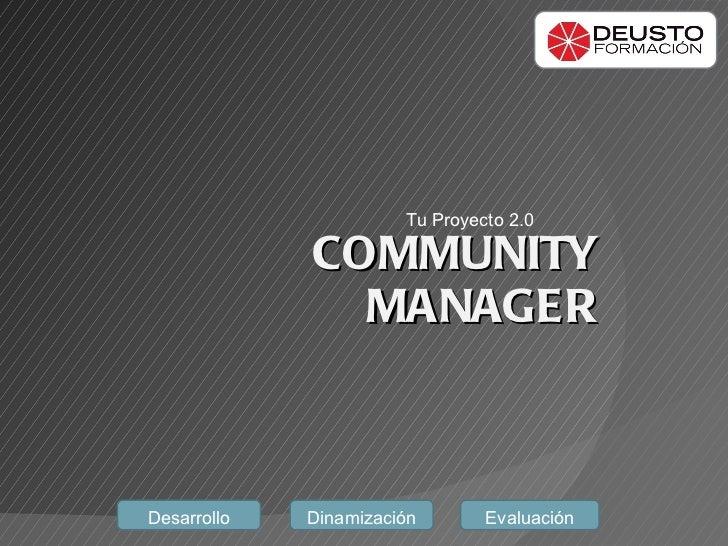 COMMUNITY MANAGER Tu Proyecto 2.0  Desarrollo Dinamización Evaluación