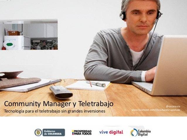 Community Manager y Teletrabajo Tecnología para el teletrabajo sin grandes inversiones @oscarauza www.facebook.com/OscaAuz...