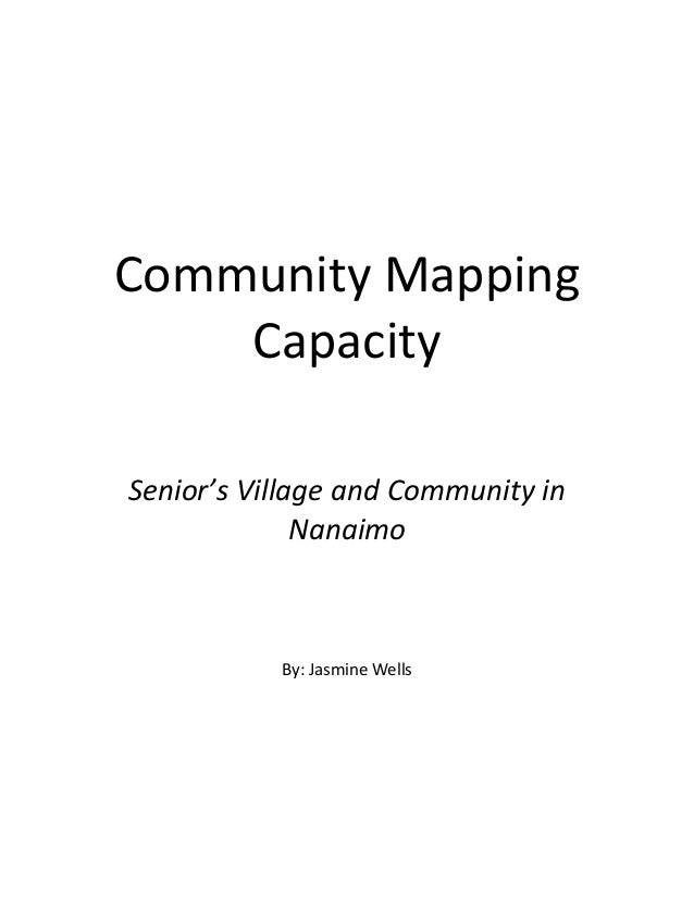 Community Mapping Capacity Senior's Village and Community in Nanaimo By: Jasmine Wells