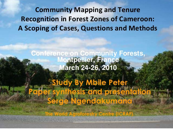 Community Mapping and Tenure Recognition in Forest Zones of Cameroon:A Scoping of Cases, Questions and Methods <br />Confe...
