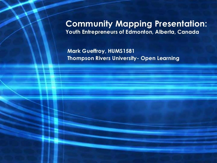 Community Mapping Presentation:Youth Entrepreneurs of Edmonton, Alberta, CanadaMark Gueffroy, HUMS1581Thompson Rivers Univ...