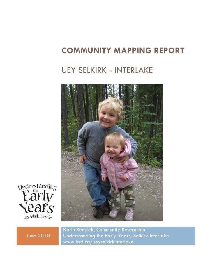 COMMUNITY MAPPING REPORT              UEY SELKIRK - INTERLAKE                 Karin Rensfelt, Community Researcher June 20...