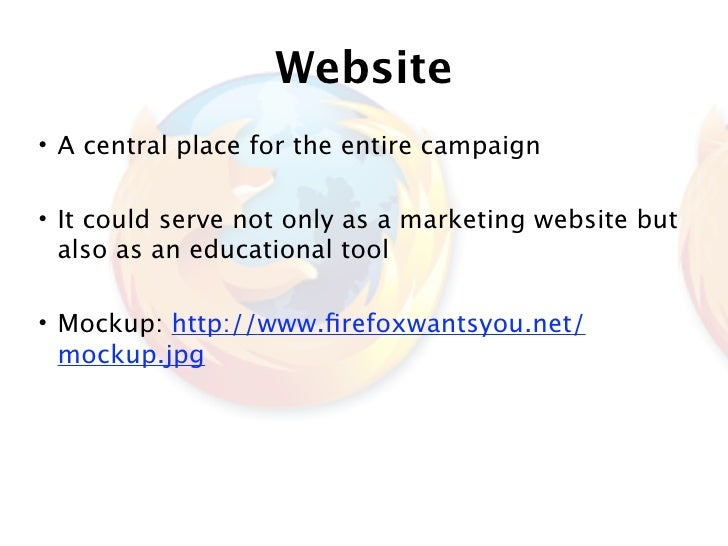 Website • A central place for the entire campaign  • It could serve not only as a marketing website but   also as an educa...