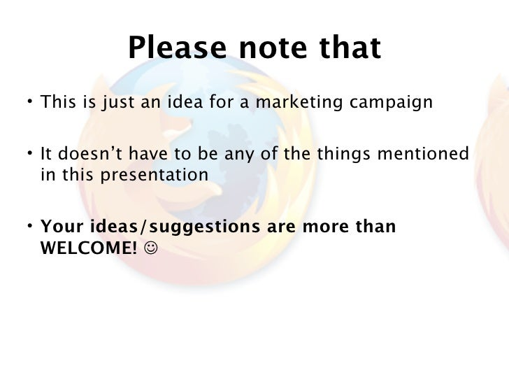 Please note that • This is just an idea for a marketing campaign  • It doesn't have to be any of the things mentioned   in...