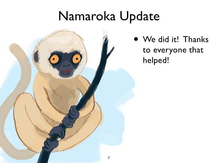 Namaroka Update            • We did it! Thanks              to everyone that              helped!            7