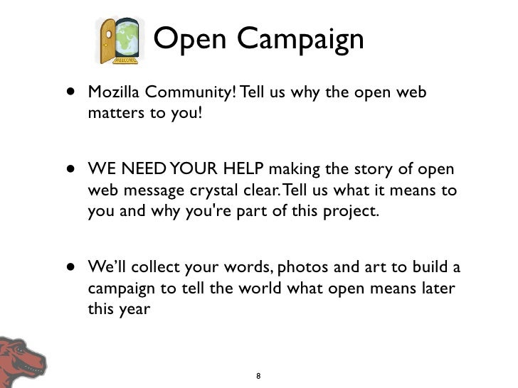 Open Campaign •   Mozilla Community! Tell us why the open web     matters to you!   •   WE NEED YOUR HELP making the story...