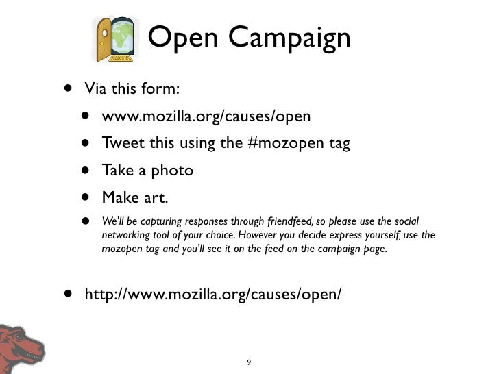 Open Campaign •   Via this form:     •   www.mozilla.org/causes/open     •   Tweet this using the #mozopen tag     •   Tak...