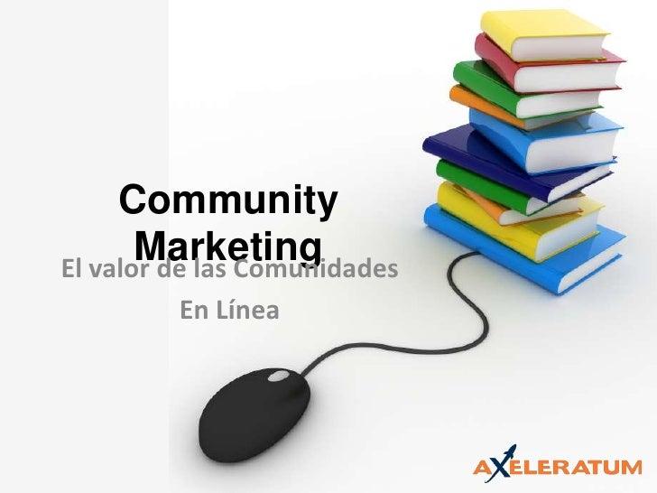 Community Marketing<br />El valor de las Comunidades <br />En Línea<br />