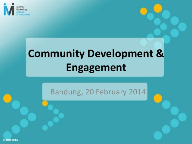 Bandung, 20 February 2014 Community Development & Engagement