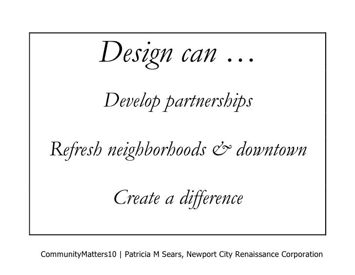 Design can …                Develop partnerships  Refresh neighborhoods & downtown                   Create a differenceCo...