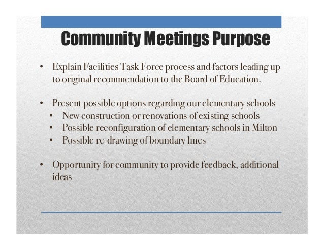Community Meetings Purpose•  Explain Facilities Task Force process and factors leading upto original recommendation to the...