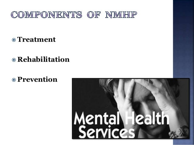  Extension of DMHP to 100 districts  Up gradation of Psychiatry wings of Government Medical Colleges/ General Hospitals ...
