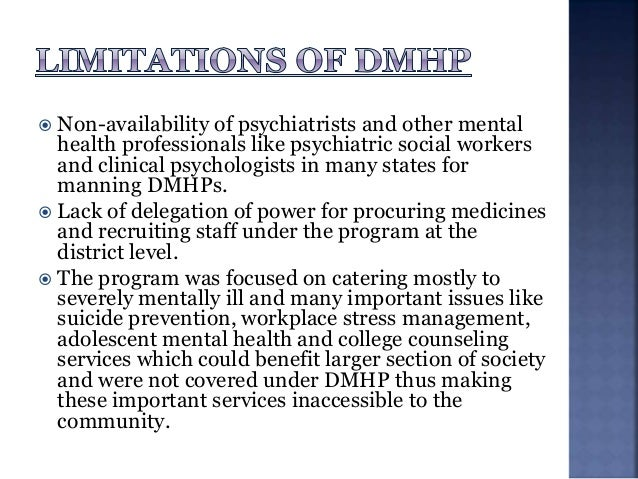  Low level of community participation due to stigma attached to mental illness.  Lack of regular and dedicated monitorin...