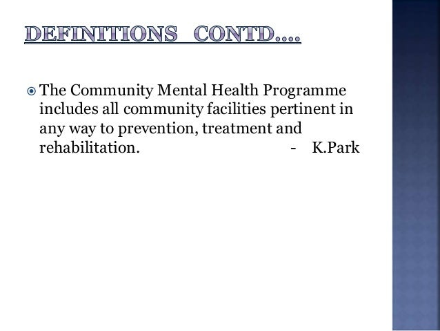  The Community Mental Health Programme includes all community facilities pertinent in any way to prevention, treatment an...