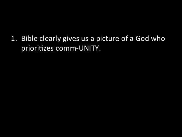 1. Bible clearly gives us a picture of a God who     priori9zes comm-‐UNITY.