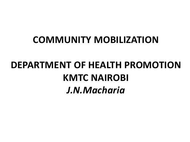 COMMUNITY MOBILIZATION DEPARTMENT OF HEALTH PROMOTION KMTC NAIROBI J.N.Macharia